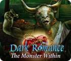 Igra Dark Romance: The Monster Within