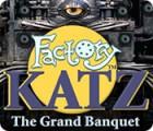 Igra Factory Katz: The Grand Banquet