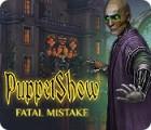 Igra PuppetShow: Fatal Mistake